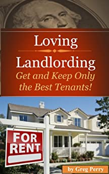 Loving Landlording: How to Get the Best Tenants and Make the Most Money Letting Others Buy Real Estate for You by [Perry, Greg]