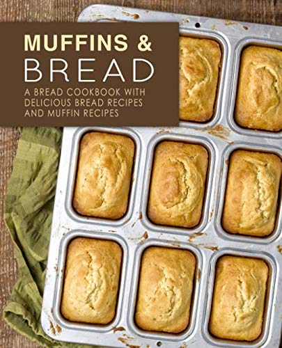 Muffins & Bread: A Bread Cookbook with Delicious Bread Recipes and Muffin Recipes (2nd Edition) by BookSumo Press