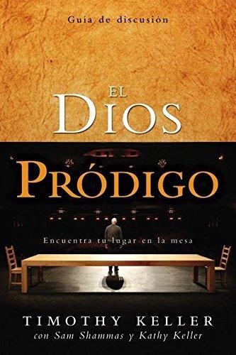 El Dios prodigo, Guia de discusion: Encuentra tu lugar en la mesa (Spanish Edition) [Timothy Keller] (Tapa Blanda)