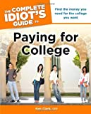 The Complete Idiot's Guide to Paying for College (Idiot's Guides) Original edition by Clark, CFP, Ken (2010) Paperback