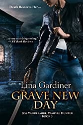 Grave New Day (Jess Vandermire, Vampire Hunter Book 3)