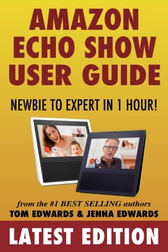 Price comparison product image Amazon Echo Show: Newbie to Expert in 1 Hour (Echo & Alexa)