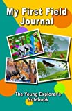 nature notebook - My First Field Journal. The Young Explorer's Notebook: For children between 3 and 7 years old.