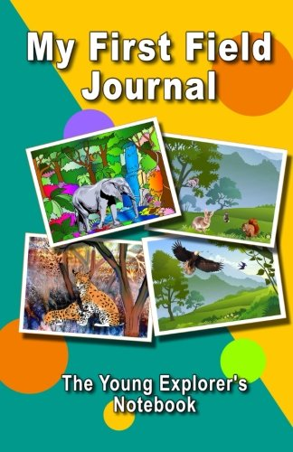 Download My First Field Journal. The Young Explorer's Notebook: For children between 3 and 7 years old. pdf epub