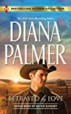 Betrayed by Love, Diana Palmer and Kathie Denosky, 0373180594