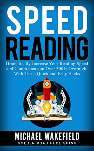 Speed Reading: Dramatically Increase Your Reading Speed and Comprehension Over 300% Overnight With These Quick and Easy Hacks (English Edition)