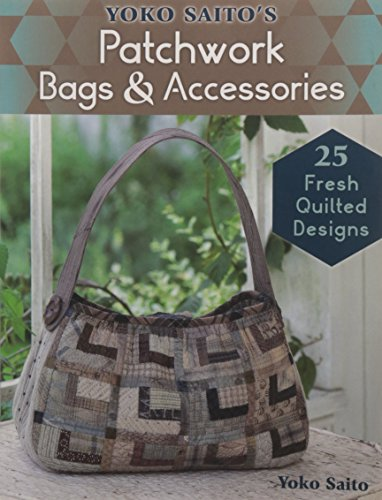 Yoko Saito's Patchwork Bags & Accessories: 25 Fresh Quilted Designs (Lady Boutique) (Patterns Quilted Bag)