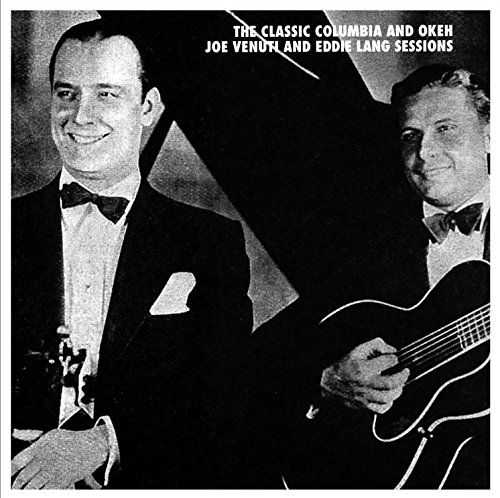 The Classic Columbia and Okeh Joe Venuti and Eddie Lang Sessions