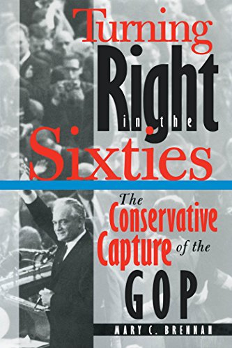 Turning Right in the Sixties: The Conservative Capture of the GOP