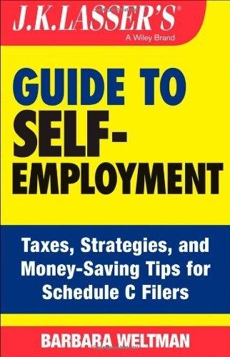 J.K. Lasser's Guide to Self-Employment: Taxes, Tips, and Money-Saving Strategies for Schedule C Filers by Weltman, Barbara (October 21, 2013) Paperback