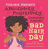 Victoria Mariah's Absolutely, Positively, Incredibly Horrible Bad Hair Day, Shahtia Gay-Hairston, 145050339X