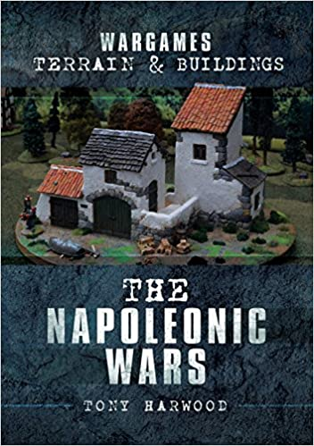 The Napoleonic Wars (Wargames Terrain and Buildings): Tony Harwood