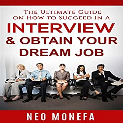 The Ultimate Guide on How to Succeed In A Interview & Obtain Your Dream Job