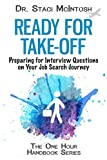 Ready for Take-Off: Preparing for Interview Questions on Your Job Search Journey (One Hour Handbook Series)