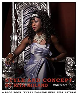 Style And Concept by Rita Roland: A blog book where Fashion meet self esteem (Volume 2) by [Roland, Rita]