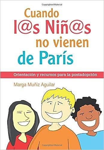 Cuando l@s niñ@s no vienen de París: Orientación y recursos para la postadopción (Spanish Edition): Marga Muñiz Aguilar: 9788493564155: Amazon.com: Books