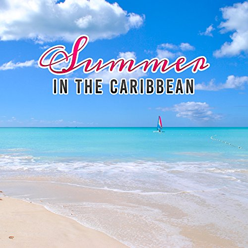 Summer in the Caribbean - Summer Chill Out, Rest, Beach Lounge, Ambient Summer, Holiday Vibes, Tropical Lounge Music, Relax
