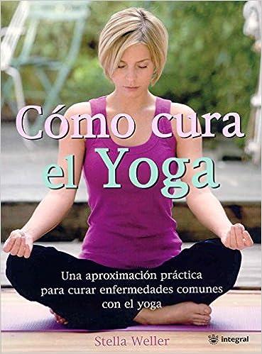 Como cura el yoga: 145 (OTROS INTEGRAL): Amazon.es: Stella ...