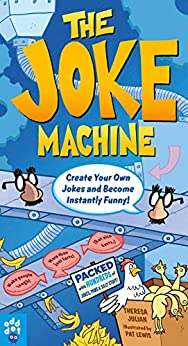 The Joke Machine: Create Your Own Jokes and Become Instantly Funny! by [Julian, Theresa]