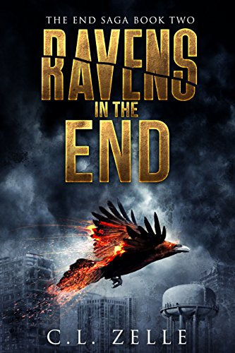 Ravens in the End: Book Two in the NA Post-Apocalyptic Dystopian Epic (The End Saga - 2) by [Zelle, C.L.]