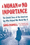 A Woman of No Importance: The Untold Story of the American Spy Who Helped Win World War II: more info