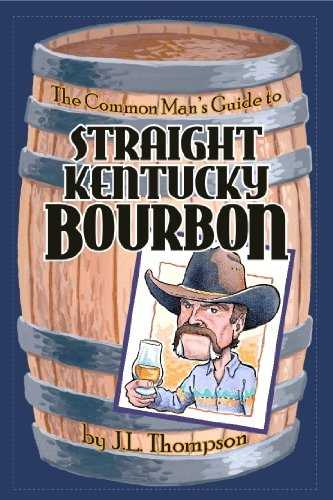 The Common Man's Guide to Straight Kentucky Bourbon