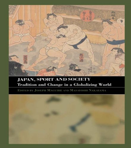 Japan, Sport and Society: Tradition and Change in a Globalizing World (Sport in the Global Society) (Cultural Anthropology In A Globalizing World Ebook)