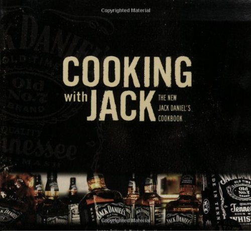 Jack Daniels Whiskey Recipe - Cooking with Jack: The New Jack Daniel's Cookbook