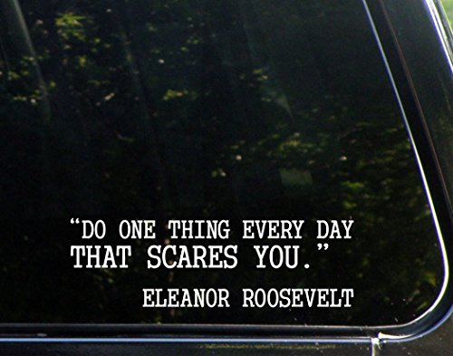 Do One Thing Every Day That Scares You - Eleanor Roosevelt (8-3/4