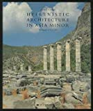 Hellenistic Architecture : In Asia Minor, Steele, James and Alok, Ersin, 0856709816