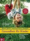 Gesundheit für Kinder: Kinderkrankheiten verhüten, erkennen, behandeln: Moderne Medizin -...