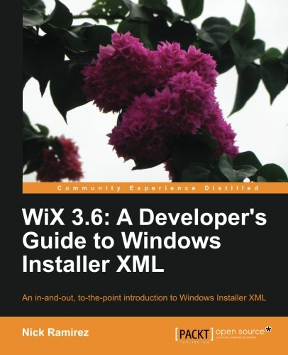 WiX 3.6: A Developer's Guide to Windows Installer XML by Nick Ramirez