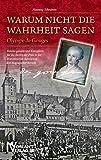 Warum nicht die Wahrheit sagen: Olympe de Gouges. Femme galante und Kämpferin für die Rechte der Frau in der Französischen Revolution Ein biografischer Roman