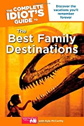 The Complete Idiot's Guide to the Best Family Destinations