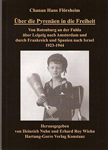 Über die Pyrenäen in die Freiheit: Von Rotenburg an der Fulda über Leipzig nach Amsterdam und durch Frankreich und Spanien nach Israel 1923-1944