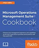 Read Microsoft Operations Management Suite Cookbook: Enhance your management experience and capabilities across your cloud and on-premises environments with Microsoft OMS Kindle Editon