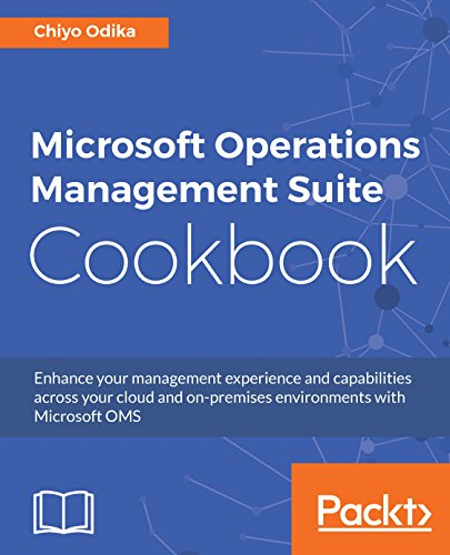 (Microsoft Operations Management Suite Cookbook: Enhance your management experience and capabilities across your cloud and on-premises environments with Microsoft OMS)