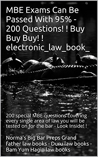 MBE Exams Can Be Passed With 95% - 200 Questions! ! Buy Buy Buy!: e law book, 200 special MBE questions covering every single area of law you will be (Norma Ammunition)