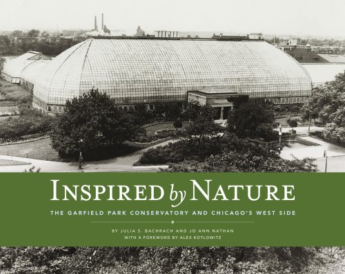 Inspired by Nature: The Garfield Park Conservatory and Chicago's West Side