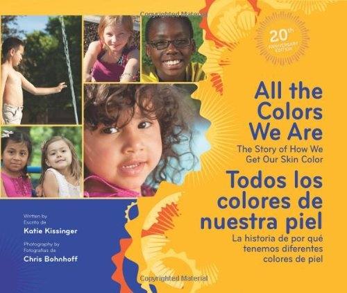 By Katie Kissinger All the Colors We Are/Todos los colores de nuestra piel: The Story of How We Get Our Skin Color/La h (20th Anniversary Edition) [Hardcover]