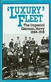 Luxury Fleet : The Imperial German Navy, 1888-1918, Herwig, Holger H., 0948660031