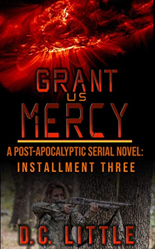 Grant Us Mercy: Installment Three: Post-Apocalyptic Survival Fiction by [Little, DC]