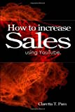 How to Increase Sales Using YouTube, Claretta/T Pam, 1491323590