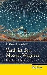 Verdi ist der Mozart Wagners: Ein Opernführer für Versierte und Versehrte