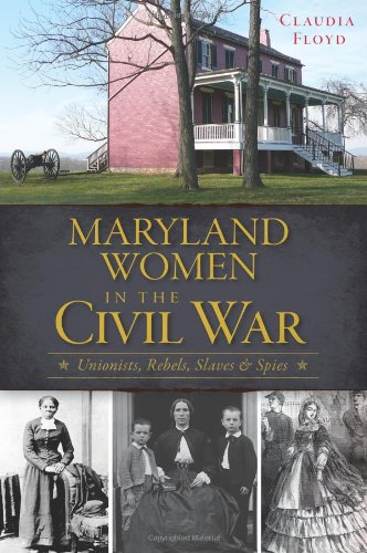 Maryland Women in the Civil War: Unionists, Rebels, Slaves & Spies (Civil War Series)