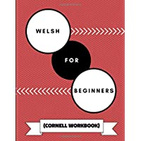 Welsh For Beginners (Cornell Workbook): An Adaptable Journal To Practice Learning Welsh Verbs, Adjectives, Vocabulary and Grammar