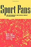 Sport Fans: The Psychology and Social Impact of Spectators, Daniel L. Wann, Merrill J. Melnick, Gordon W. Russell, Dale G. Pease, 0415924642