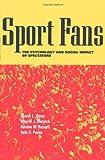 Sport Fans, Daniel L. Wann and Merrill J. Melnick, 0415924642