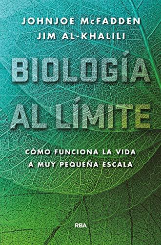 Biología al límite.: Cómo funciona la vida a muy pequeña escala (DIVULGACIÓN) por Johnjoe Mcfadden,Jim Al-Khalili,DOMENEC ROS, JOAN