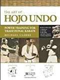 Image de The Art of Hojo Undo: Power Training for Traditional Karate by Michael Clarke (2009-09-16)